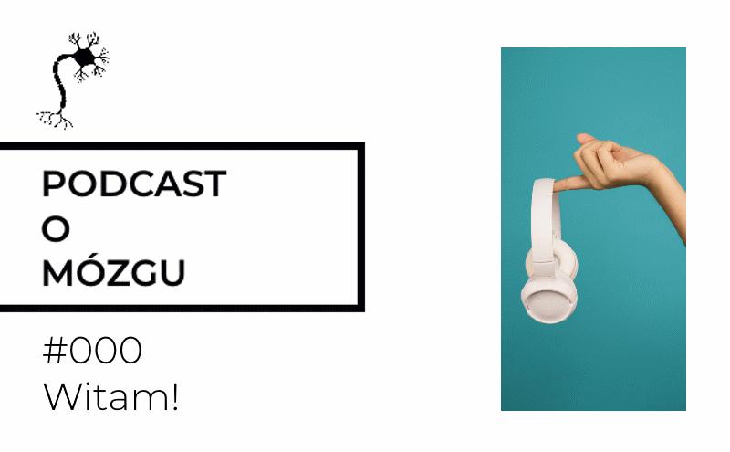 #000 Witam! Podcast o Mózgu startuje